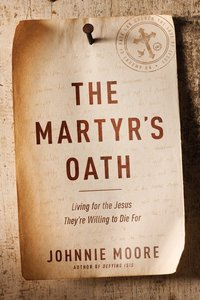 The Martyrs Oath: Living For the Jesus Theyre Willing to Die For