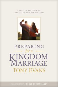 Preparing For a Kingdom Marriage: A Couples Workbook to Connecting With Gods Purpose