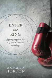 Enter the Ring: Fighting Together For a Gospel-Saturated Marriage (Unabridged, 5 Cds)