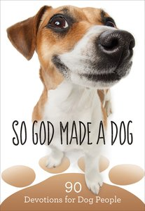So God Made a Dog:90 Devotions For Dog People