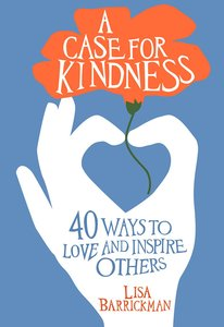 A Case For Kindness:40 Ways to Love and Inspire Others