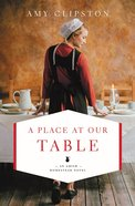 A Place At Our Table (#01 in An Amish Homestead Novel Series)
