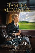 To Wager Her Heart (#03 in A Belle Meade Plantation Series)