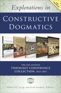 Explorations in Constructive Dogmatics: Collection 2013-2017 (5 Volume Set) (Los Angeles Theology Conference Series)