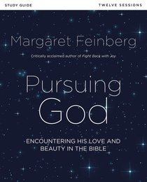 Pursuing God: Encountering His Love and Beauty in the Bible (Study Guide)