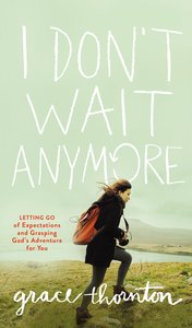 I Dont Wait Anymore: Letting Go of Expectations and Grasping Gods Adventure For You