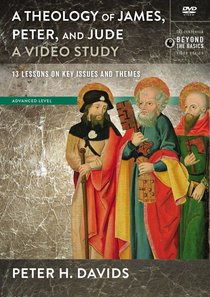 Theology of James, Peter & Jude, - 26 Lessons on Key Issues and Themes (Video Study) (Zondervan Beyond The Basics Video Series)