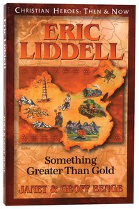 Eric Liddell - Something Greater Than Gold (Christian Heroes Then & Now Series)