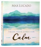 Trade Your Cares For Calm: Gods Promise of Perfect Peace