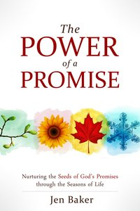 The Power of a Promise: Nurturing the Seeds of Gods Promise Through the Seasons of Life