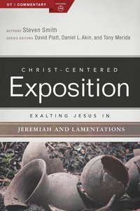 Exalting Jesus in Jeremiah & Lamentations (Christ Centered Exposition Commentary Series)