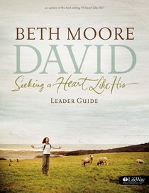 David: Seeking a Heart Like His (Leader Guide) (Beth Moore Bible Study Series)