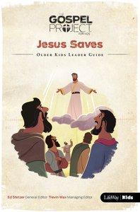 Jesus Saves, (Older Kids Leader Guide) (#09 in The Gospel Project For Kids Series)