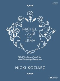 Rachel & Leah: What Two Sisters Teach Us About Combating Comparison (Bible Study Book)
