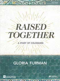 Raised Together: A Study of Colossians (8 Sessions) (Bible Study Book)