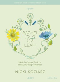 Rachel & Leah: What Two Sisters Teach Us About Combating Comparison (Teen Girls Bible Study)