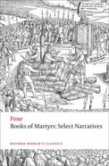 Foxes Book of Martyrs: Select Narratives (Oxford Worlds Classics Series)