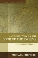 Commentary on the Book of the Twelve, a - the Minor Prophets (Kregel Exegetical Library Series)