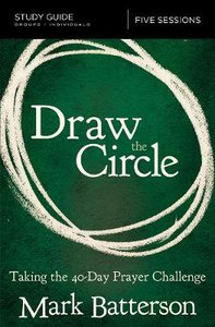 Draw the Circle: Taking the 40 Day Prayer Challenge (Study Guide)