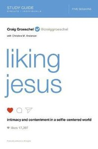 Liking Jesus: Intimacy and Contentment in a Selfie-Centered World (Study Guide)