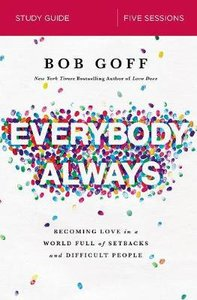 Everybody, Always: Becoming Love in a World Full of Setbacks and Difficult People (Study Guide)