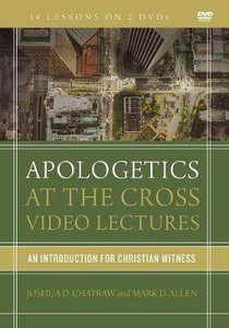 Apologetics At the Cross: An Introduction For Christian Witness (Video Lectures)