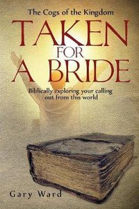 Taken For a Bride: Biblically Exploring Your Calling Out From This World