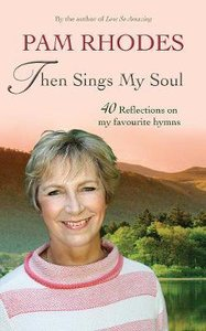 Then Sings My Soul: Reflections on 40 Favourite Hymns