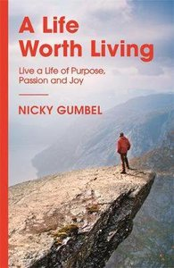 Life Worth Living, a - Live a Life of Purpose Passion and Joy, a (Alpha Course)