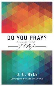 Do You Pray?: A Question For Everybody