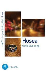 Hosea - Gods Love Song (The Good Book Guides Series)