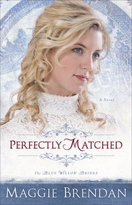 Perfectly Matched (#03 in Blue Willow Brides Series)