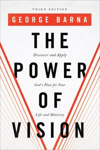 The Power of Vision: Discover and Apply Gods Plan For Your Life and Ministry (3rd Edition)