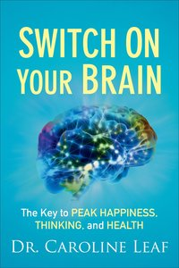 Switch on Your Brain: The Key to Peak Happiness, Thinking, and Health (Curriculum Kit)