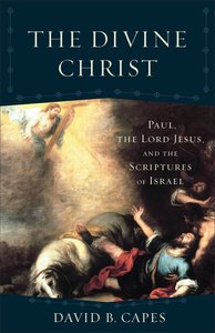 Divine Christ, the - Paul, the Lord Jesus and the Scriptures of Israel (Acadia Studies In Bible And Theology Series)