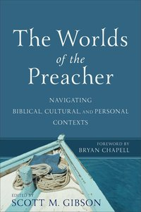 The Worlds of the Preacher: Navigating Biblical, Cultural Personal Contexts