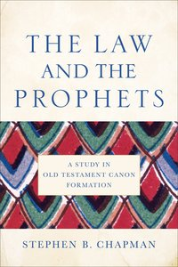 The Law and the Prophets: A Study in Old Testament Canon Formation