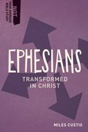 Ephesians - Transformed in Christ (Not Your Average Bible Study Series)