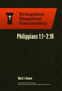 Philippians 1:1-2:18 (Evangelical Exegetical Commentary Series)