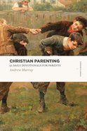 Christian Parenting - 52 Daily Devotionals For Parents (Lexham Classics Series)