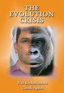 Evolution Crisis, The: Five Evolutionists Think Again (Testimony Booklets Series)