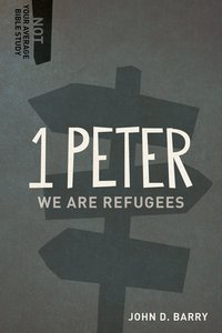 1 Peter - We Are Refugees (Not Your Average Bible Study Series)
