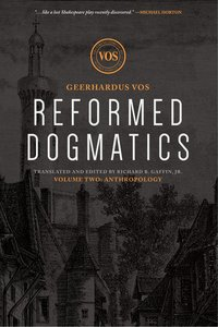 Anthropology (#02 in Reformed Dogmatics Lexham Press Series)