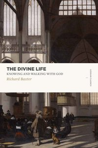 Divine Life, The: Knowing and Walking With God (Lexham Classics Series)