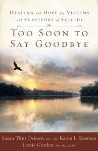 Too Soon to Say Goodbye