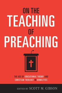 On the Teaching of Preaching: The Use of Educational Theory and Christian Theology in Homiletics