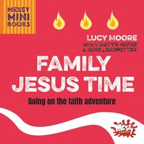 Family Jesus Time: Going on the Faith Adventure (Messy Church Series)