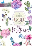 A Little God Time For Mothers (365 Daily Devotions Series)