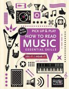 How to Read Music - Essentials Skills (Pick Up And Play Series)