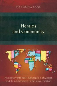 Heralds and Community: An Enquiry Into Pauls Conception of Mission and Its Indebtedness the Jesus-Tradition